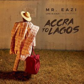 Listen to: Life Is Eazi, Vol. 1 – Accra To Lagos by Mr Eazi – World Music • 2017